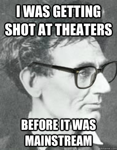 I was Getting shot at theaters before it was mainstream