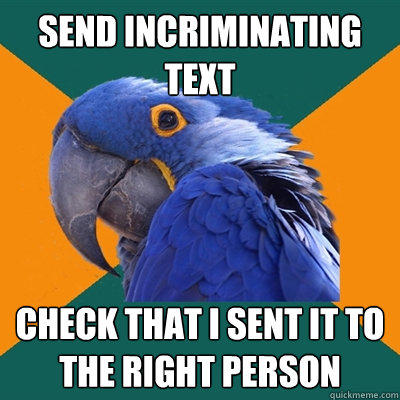Send incriminating Text Check that I sent it to the right person - Send incriminating Text Check that I sent it to the right person  Paranoid Parrot