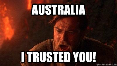Australia I trusted you!