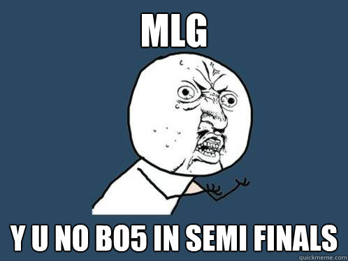 MLG Y U NO Bo5 in semi finals - MLG Y U NO Bo5 in semi finals  Y U No