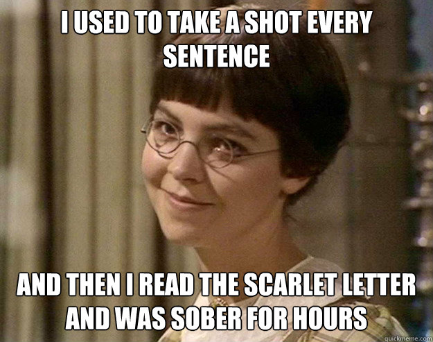 I Used To Take A Shot Every Sentence And Then I Read The Scarlet