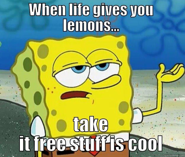 When life gives you lemons - WHEN LIFE GIVES YOU LEMONS... TAKE IT FREE STUFF IS COOL Tough Spongebob