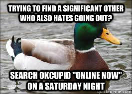 Trying to find a significant other who also hates going out? search okcupid