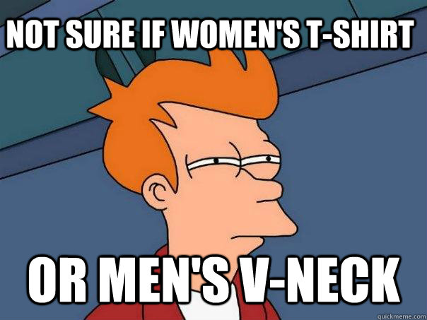 Not sure if women's t-shirt Or men's v-neck - Not sure if women's t-shirt Or men's v-neck  Futurama Fry