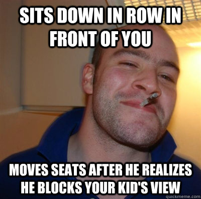 Sits down in row in front of you moves seats after he realizes he blocks your kid's view - Sits down in row in front of you moves seats after he realizes he blocks your kid's view  GGGpicbattles