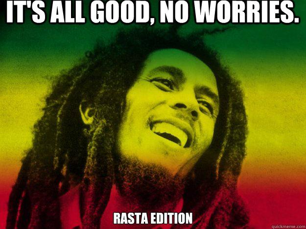It's all good, no worries. Rasta edition - It's all good, no worries. Rasta edition  Misc
