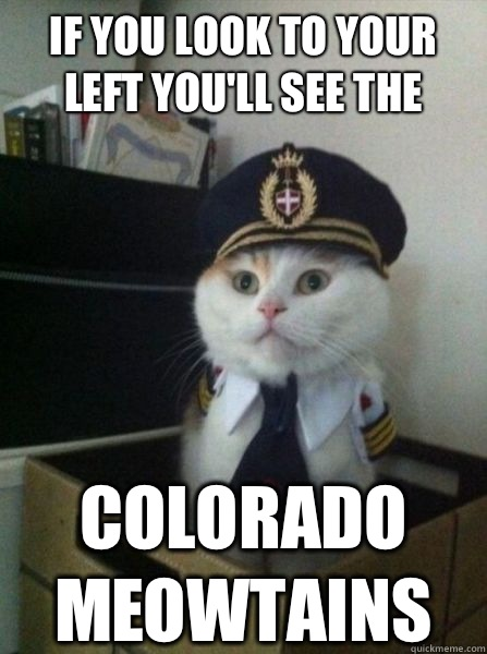 If you look to your left you'll see the Colorado Meowtains