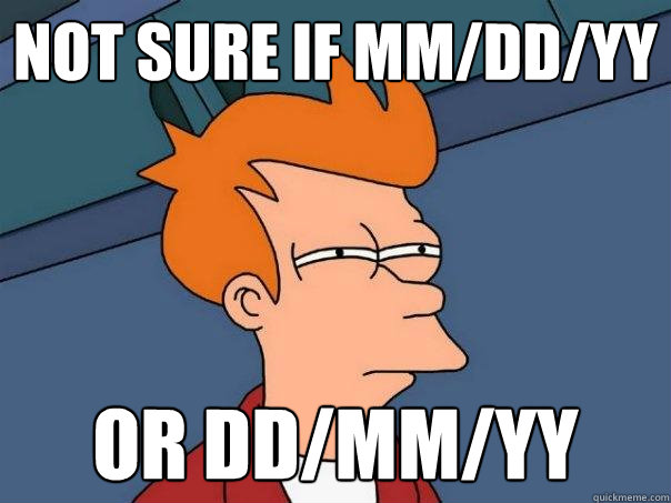 Not sure if mm/dd/yy or dd/mm/yy - Not sure if mm/dd/yy or dd/mm/yy  Futurama Fry