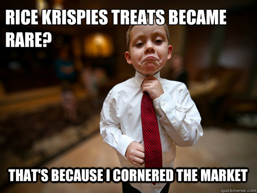 Rice Krispies Treats became rare? That's because I cornered the market