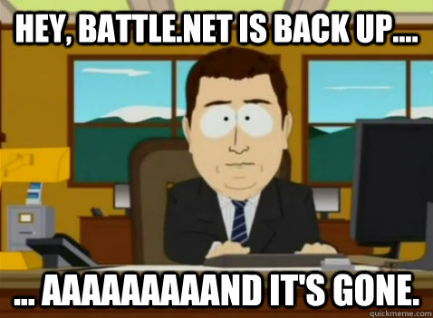 Hey, battle.net is back up.... ... aaaaaaaaand it's gone. - Hey, battle.net is back up.... ... aaaaaaaaand it's gone.  South Park Banker