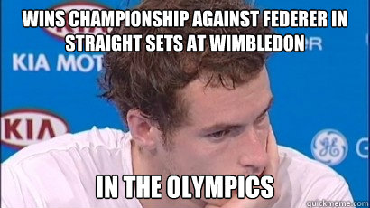 WINS CHAMPIONSHIP AGAINST FEDERER IN STRAIGHT SETS AT WIMBLEDON IN THE OLYMPICS - WINS CHAMPIONSHIP AGAINST FEDERER IN STRAIGHT SETS AT WIMBLEDON IN THE OLYMPICS  Bad Luck Andy Murray