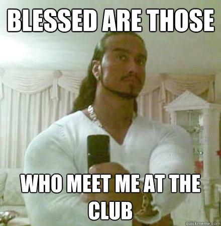 Blessed are those who meet me at the club - Blessed are those who meet me at the club  Guido Jesus