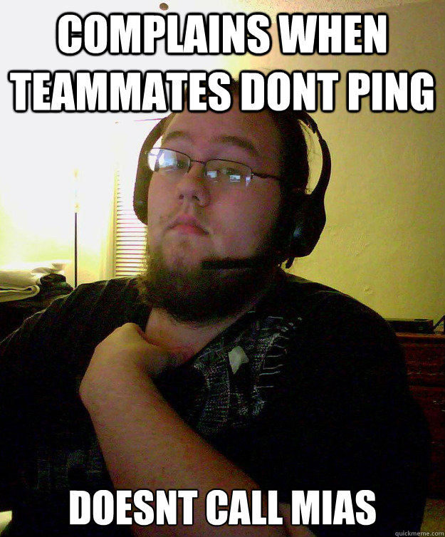 COMPLAINS WHEN TEAMMATES DONT PING  DOESNT CALL MIAS