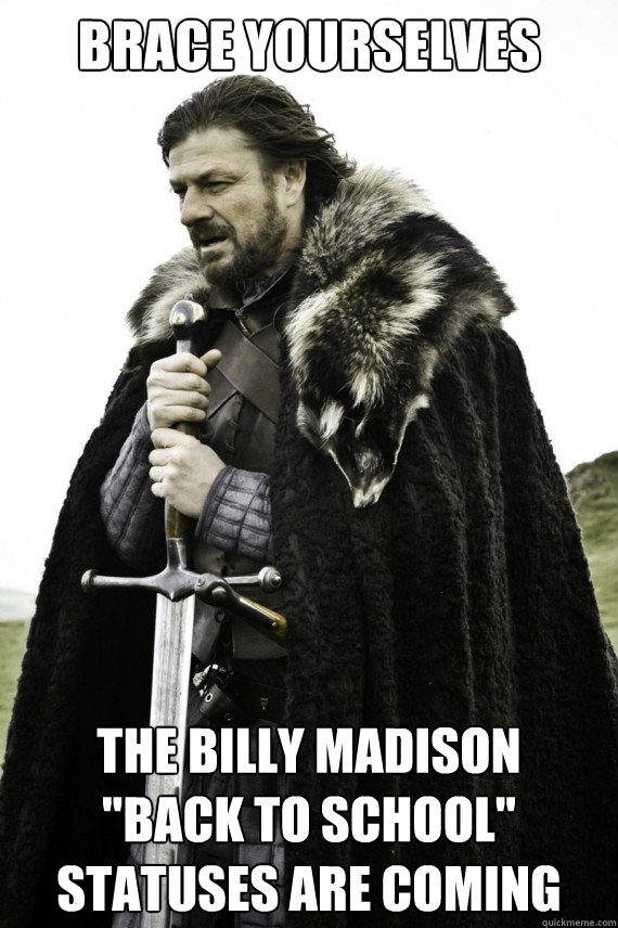 Brace yourselves the billy madison