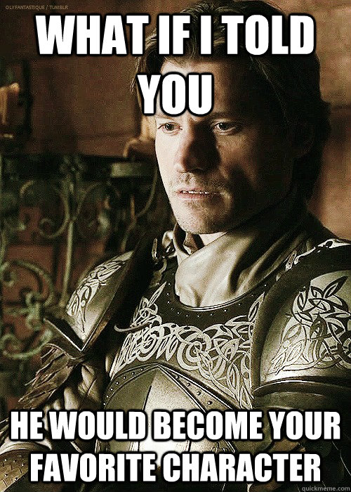What if I told you He would become your favorite character  jaime lannister