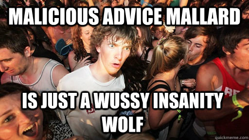 mALICIOUS ADVICE MALLARD Is just a wussy insanity wolf - mALICIOUS ADVICE MALLARD Is just a wussy insanity wolf  Sudden Clarity Clarence