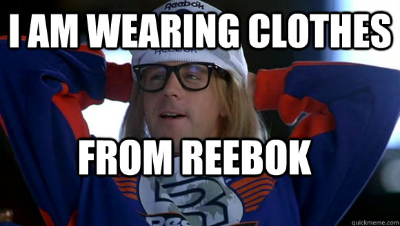 I am wearing clothes From Reebok - I am wearing clothes From Reebok  hypocritical garth