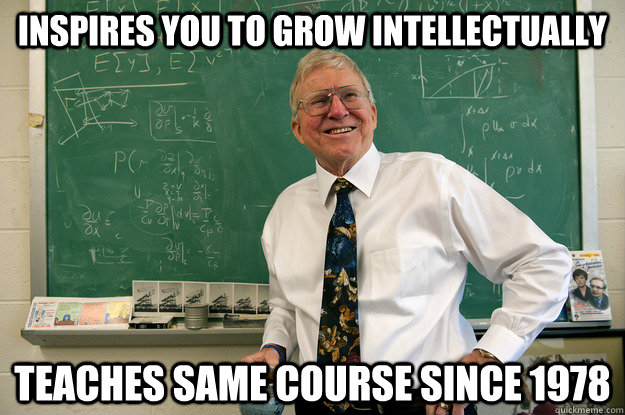 Inspires you to grow intellectually Teaches same course since 1978