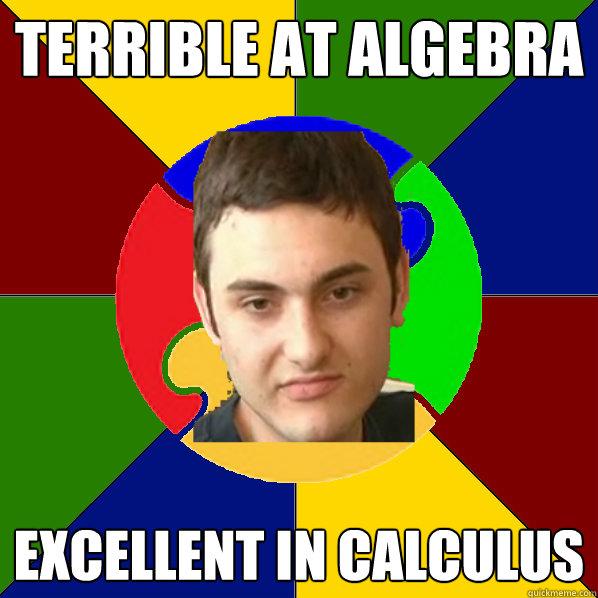 Terrible at algebra Excellent in calculus  Autistic Kid