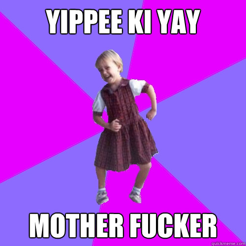 yippee ki yay  Mother Fucker - yippee ki yay  Mother Fucker  Socially awesome kindergartener