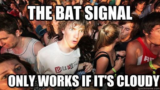 The bat signal only works if it's cloudy - The bat signal only works if it's cloudy  Sudden Clarity Clarence
