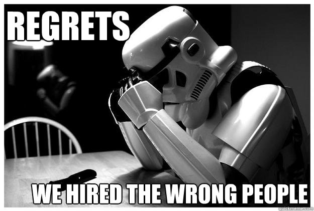 Regrets We Hired The Wrong People - Regrets We Hired The Wrong People  Sad Stormtrooper
