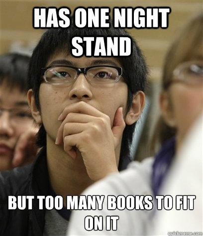 HAS ONE NIGHT STAND But too many books to fit on it   Asian College Freshman