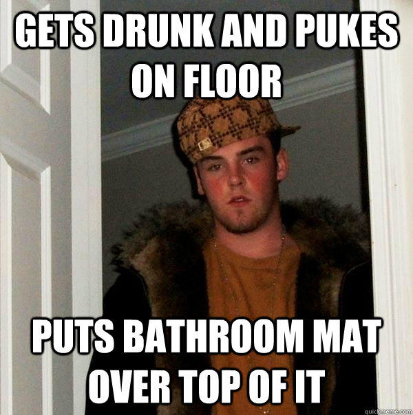 gets drunk and pukes on floor puts bathroom mat over top of it