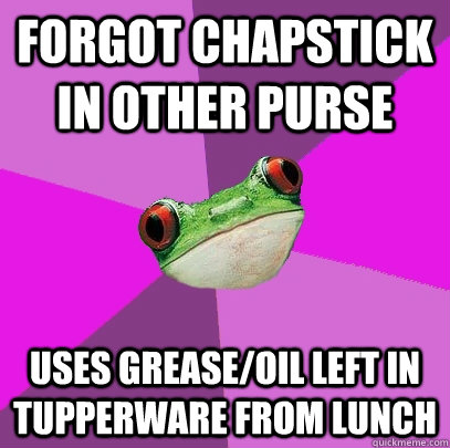 forgot chapstick in other purse uses grease/oil left in tupperware from lunch - forgot chapstick in other purse uses grease/oil left in tupperware from lunch  Misc