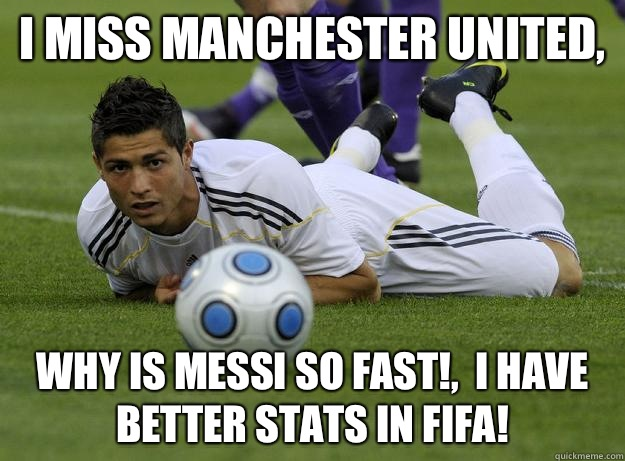 I miss manchester united,  Why is messi so FAST!,  I have better stats in fifa!