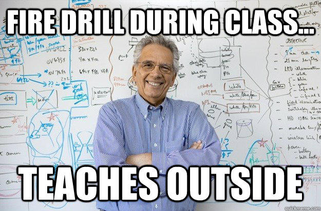 Fire Drill During Class... Teaches Outside - Fire Drill During Class... Teaches Outside  Engineering Professor