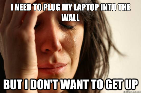 I need to plug my laptop into the wall But I don't want to get up - I need to plug my laptop into the wall But I don't want to get up  First World Problems