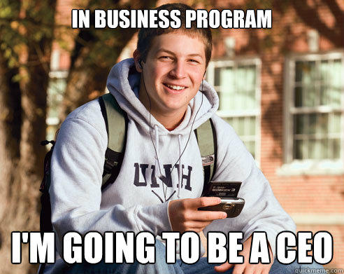 In business program I'm going to be a CEO - In business program I'm going to be a CEO  College Freshman