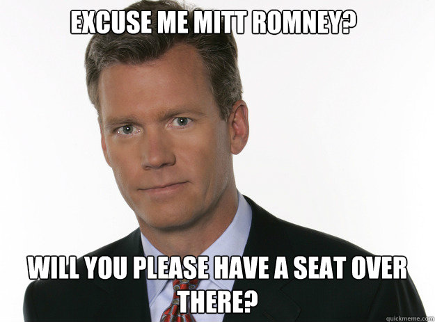 Excuse me Mitt Romney? Will you please have a seat over there?