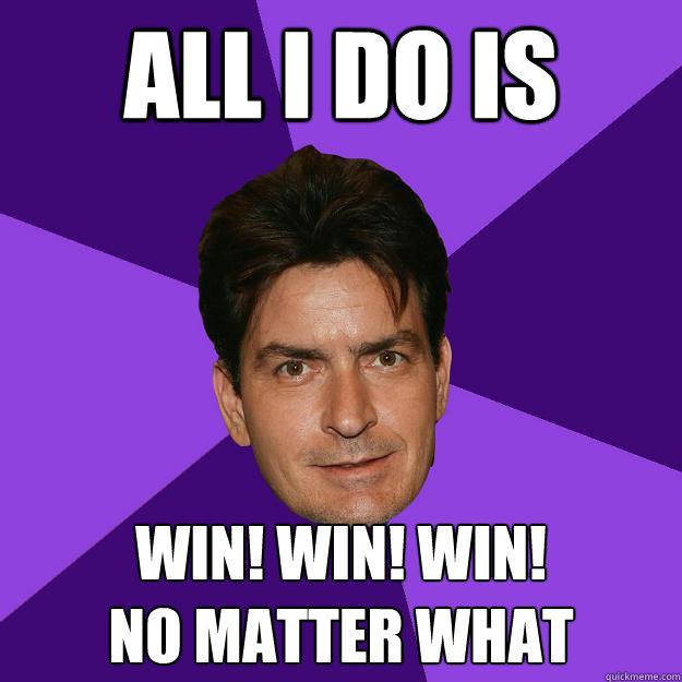 ALL I DO IS WIN! WIN! WIN! no matter what - Clean Sheen ...