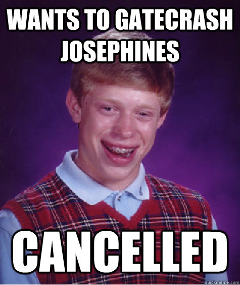 wants to gatecrash josephines cancelled