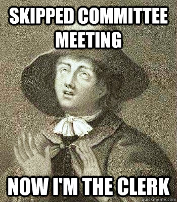 Skipped Committee Meeting Now i'm the clerk