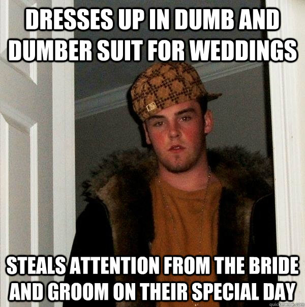 dresses up in dumb and dumber suit for weddings steals attention from the bride and groom on their special day - dresses up in dumb and dumber suit for weddings steals attention from the bride and groom on their special day  Scumbag Steve