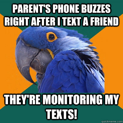 Parent's phone buzzes right after I text a friend they're monitoring my texts! - Parent's phone buzzes right after I text a friend they're monitoring my texts!  Paranoid Parrot