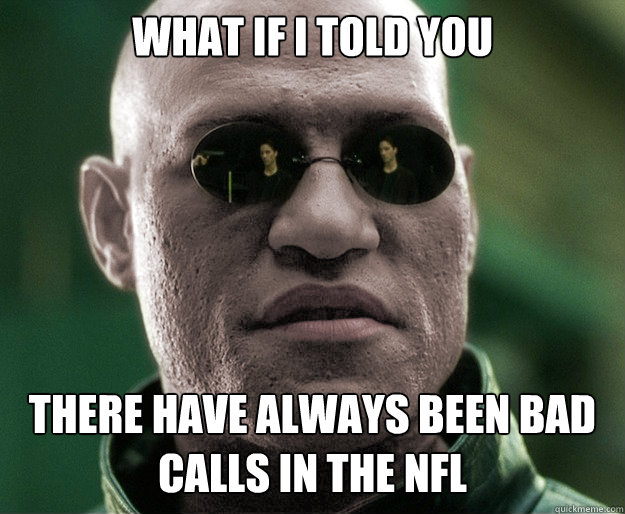 What if i told you There have always been bad calls in the nfl