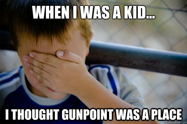 When I was a kid... I thought Gunpoint was a place - When I was a kid... I thought Gunpoint was a place  Misc