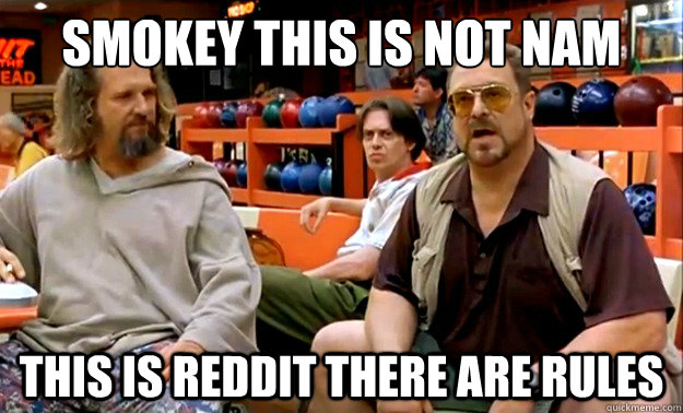 smokey this is not nam this is reddit there are rules - smokey this is not nam this is reddit there are rules  Misc