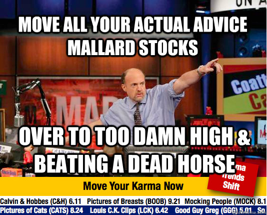 Move all your Actual Advice mallard stocks over to too damn high & beating a dead horse  Mad Karma with Jim Cramer