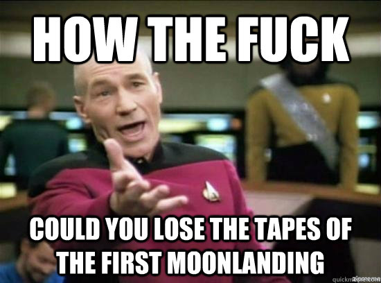 How the fuck Could you lose the tapes of the first moonlanding - How the fuck Could you lose the tapes of the first moonlanding  Annoyed Picard HD