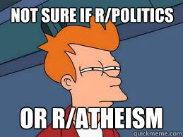 Not sure if r/politics or r/atheism