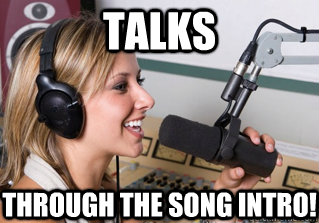 Talks through the song intro! - Talks through the song intro!  scumbag radio dj