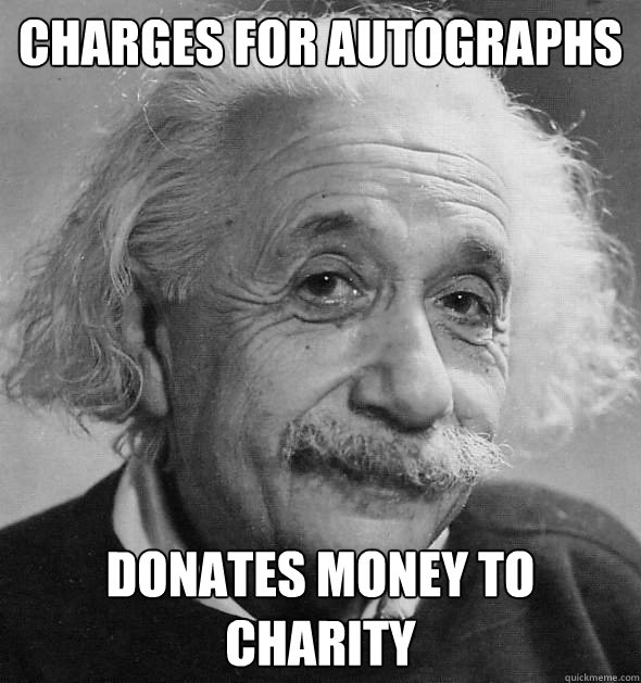 Charges for autographs Donates money to charity - Charges for autographs Donates money to charity  Good Guy Einstein