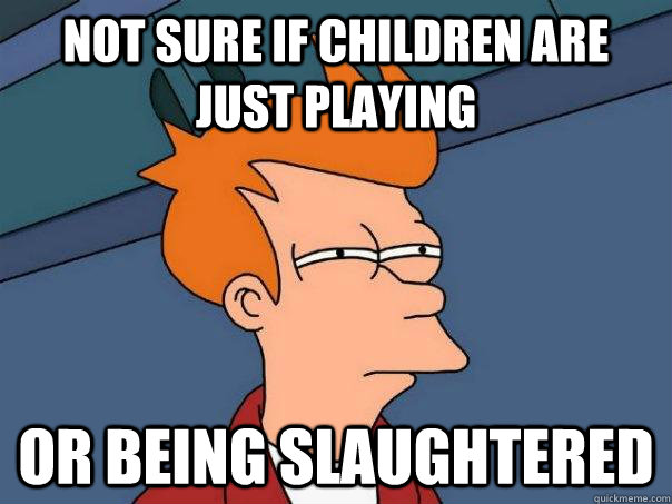 Not sure if children are just playing or being slaughtered - Not sure if children are just playing or being slaughtered  Futurama Fry