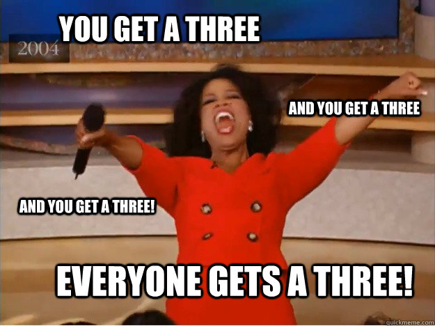 You get a three everyone gets a three! and you get a three and you get a three! - You get a three everyone gets a three! and you get a three and you get a three!  oprah you get a car