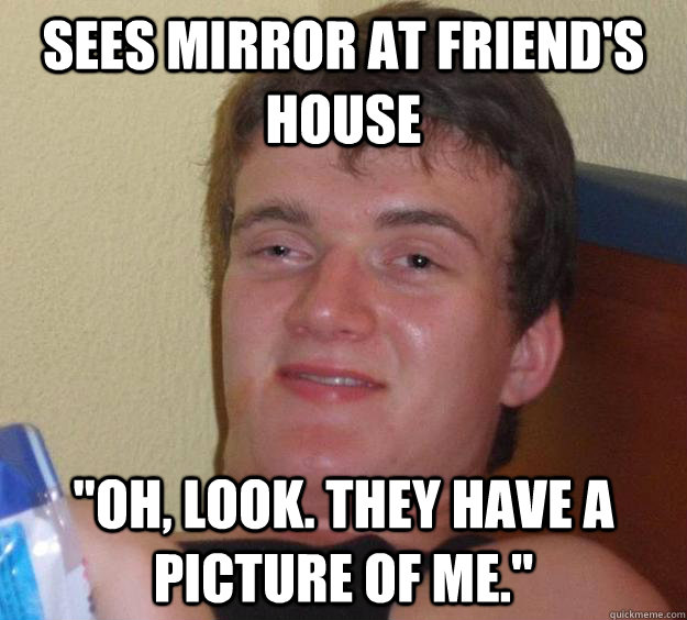 Sees Mirror at friend's house